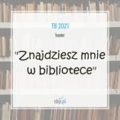 """""""Znajdziesz mnie w bibliotece"""" hasłem Tygodnia Bibliotek 2021"""